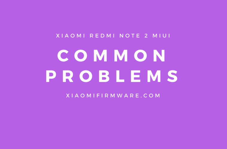 Xiaomi Redmi Note 2 Common Problems Solutions