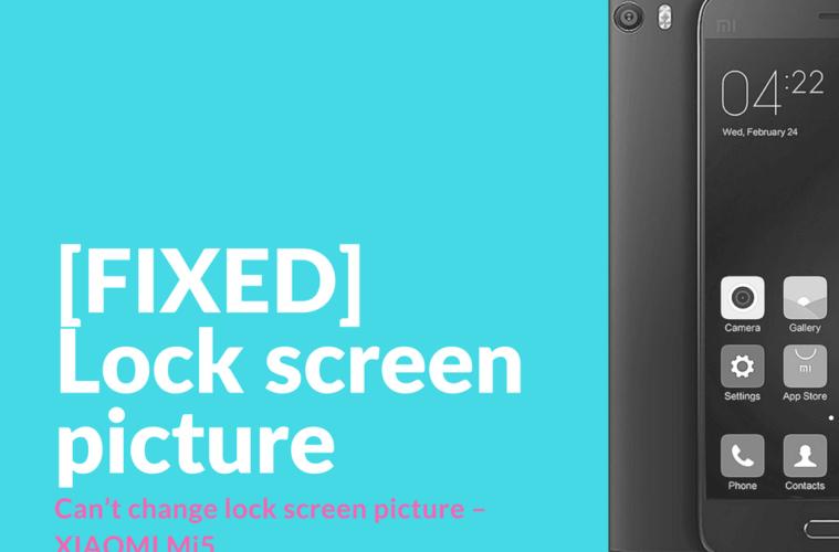 FIXED] Can't change lock screen picture - Mi5 - Xiaomi Firmware