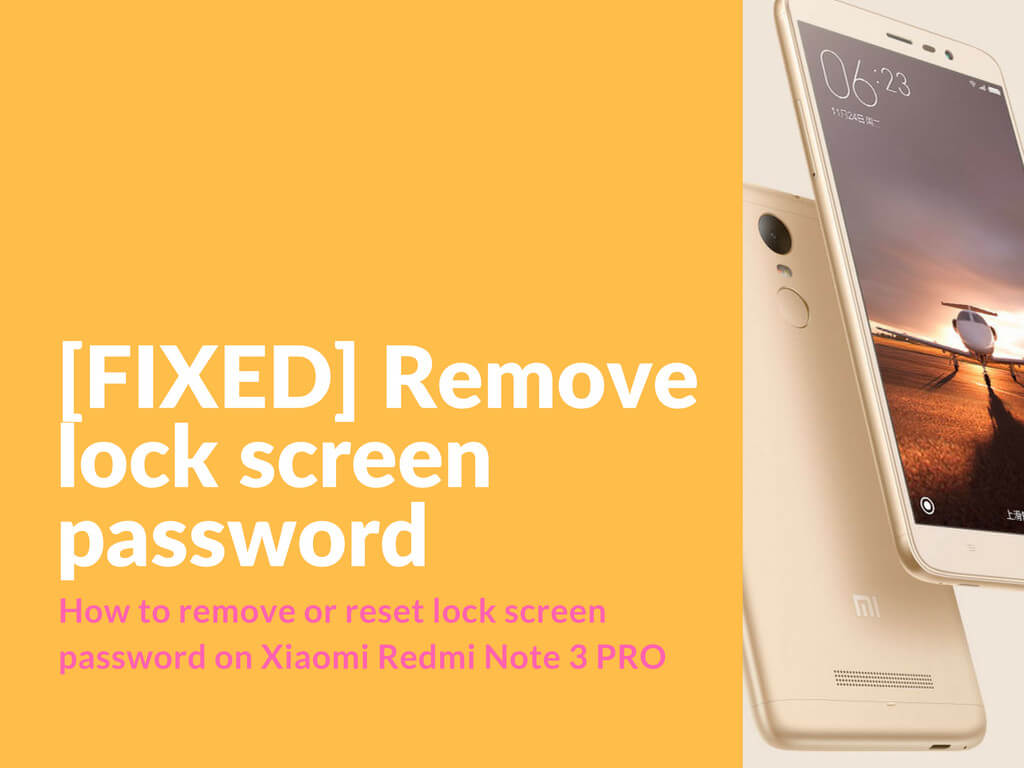 Remove lock screen password on Redmi Note 3
