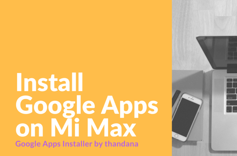 Google Apps Installer - Install Google Apps on Mi Max