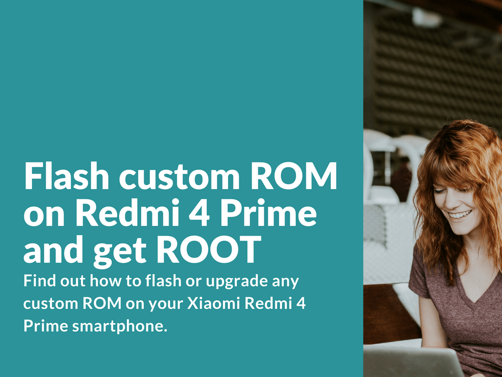 How To Flash Custom Rom On Redmi 4 Prime And Get Root