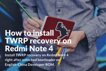 Install TWRP on Redmi Note 4 Developer ROM