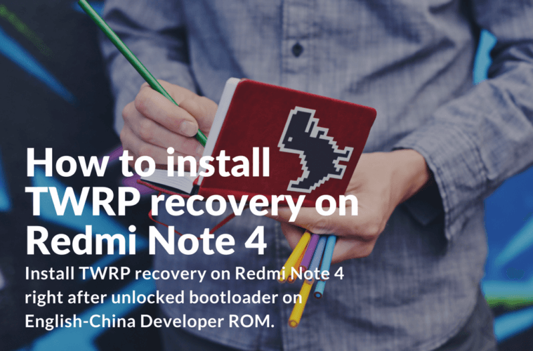 Guide] How to install TWRP recovery on Redmi Note 4 - Xiaomi Firmware