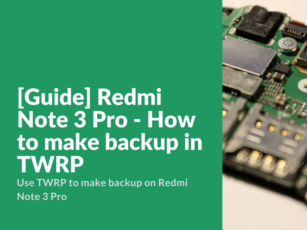 Backup using TWRP on Redmi Note 3 Pro