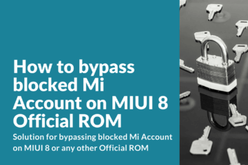 Bypassing blocked Mi Account on MIUI 8 or any other Official ROM