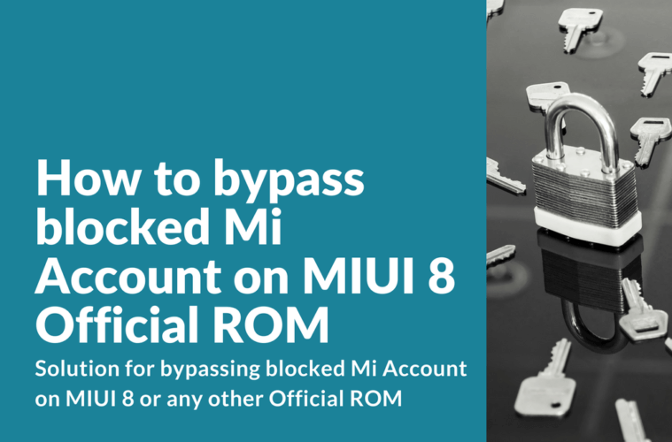 How to bypass blocked Mi Account on MIUI 8 Official ROM - Xiaomi