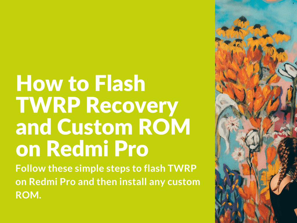 Flash TWRP Recovery and Custom ROM on Redmi Pro