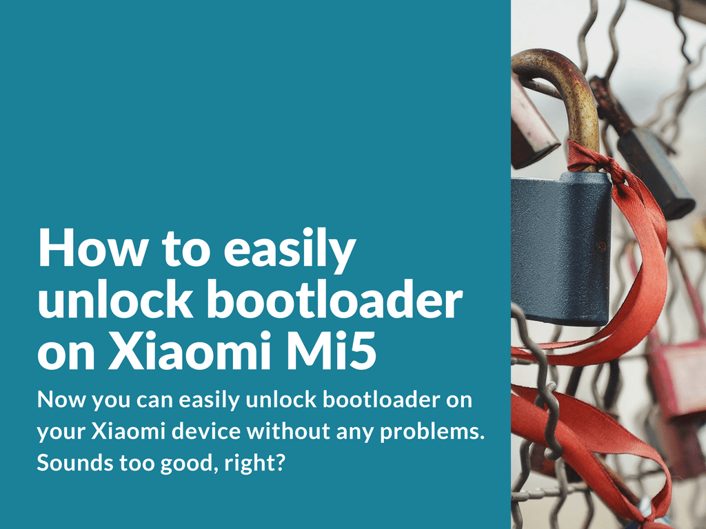 Guide How To Unlock Bootloader On Xiaomi Mi5 Xiaomi