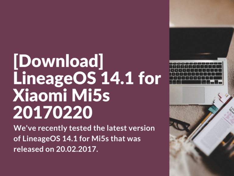 Download and install LineageOS 14.1 20170220 for Mi5s