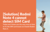 How to fix SIM card issue on Redmi Note 4
