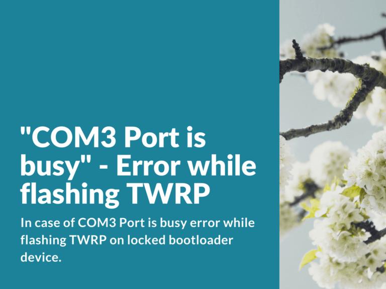 "Solution for ""0х800700aa: open serial port COM3"" - Flash TWRP on Xiaomi Redmi 3"