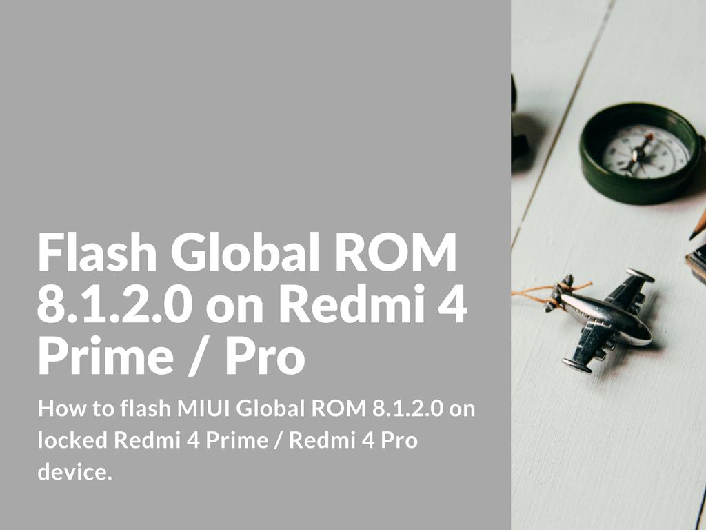 Flash Global ROM 8.1.2.0 on Redmi 4 Prime