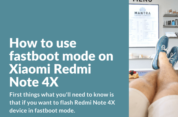 Tips To Extend Battery Life On Xiaomi Redmi Note 4: How To Flash Redmi Note 4X Using Fastboot Mode