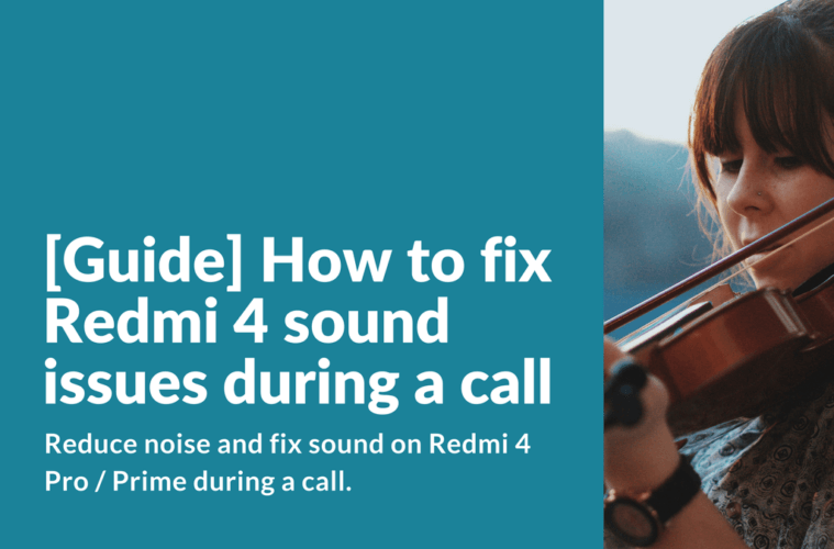 [Guide] How to fix Redmi 4 sound issues during a call