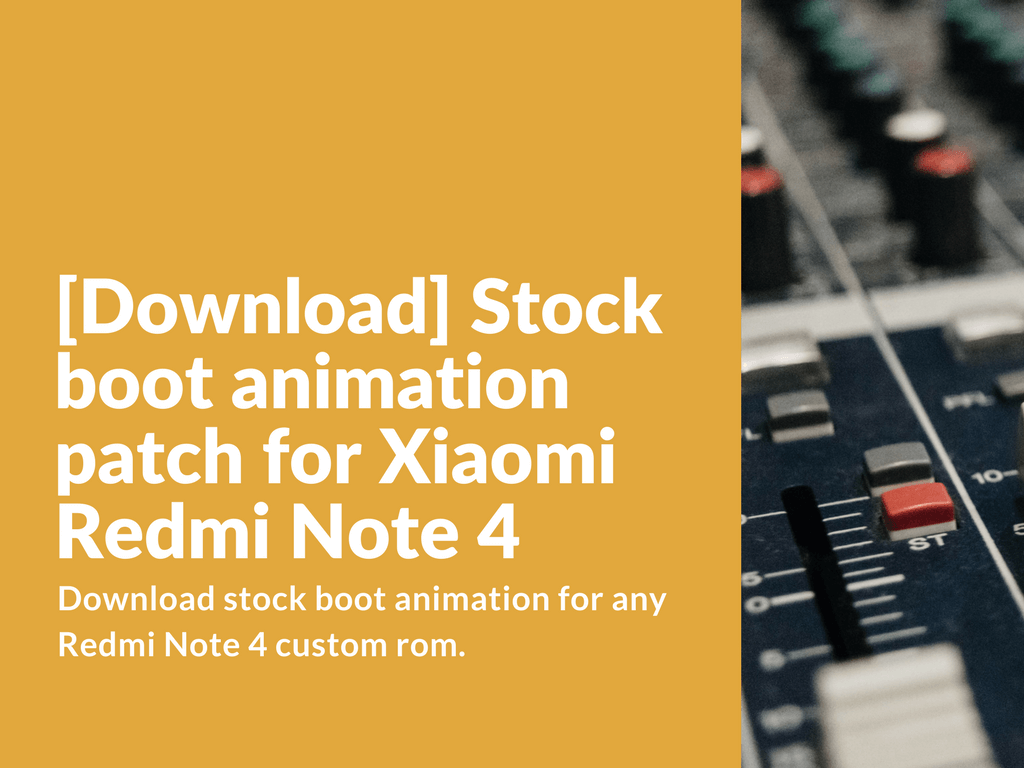 Download Mi 5 Mi 5s Mi Note 2 And Redmi Note 4 Stock: [Download] Stock Boot Animation Patch For Redmi Note 4
