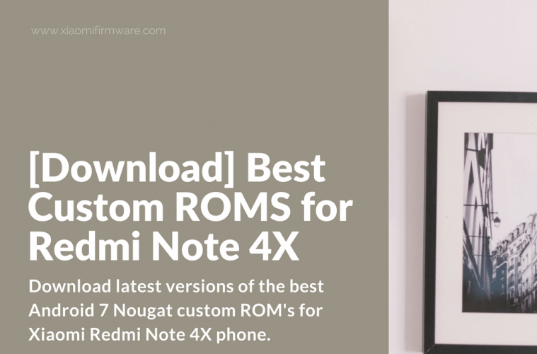 Download] Best Custom ROMS for Redmi Note 4X - Xiaomi Firmware