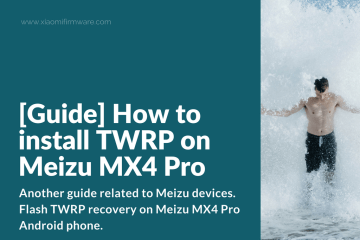 How to Flash TWRP on Meizu MX4 Pro