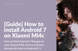 Flash Android 7 on Mi4c and downgrade to Android 5.1
