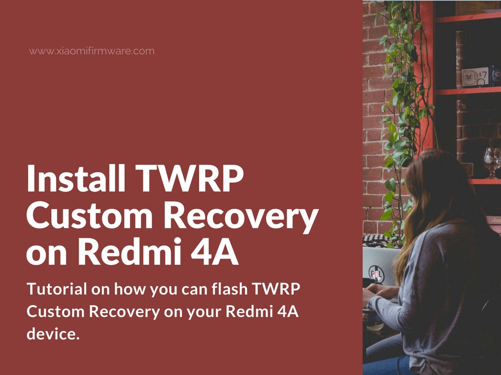 Download and install TWRP for Xiaomi Redmi 4A