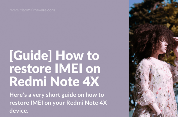 Guide] How to restore IMEI on Redmi Note 4X - Xiaomi Firmware