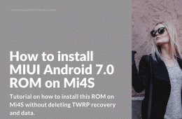 How to install MIUI Android 7.0 ROM on Mi4S
