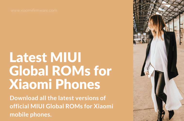 Download Latest MIUI Global ROMs for Xiaomi Phones - Xiaomi Firmware