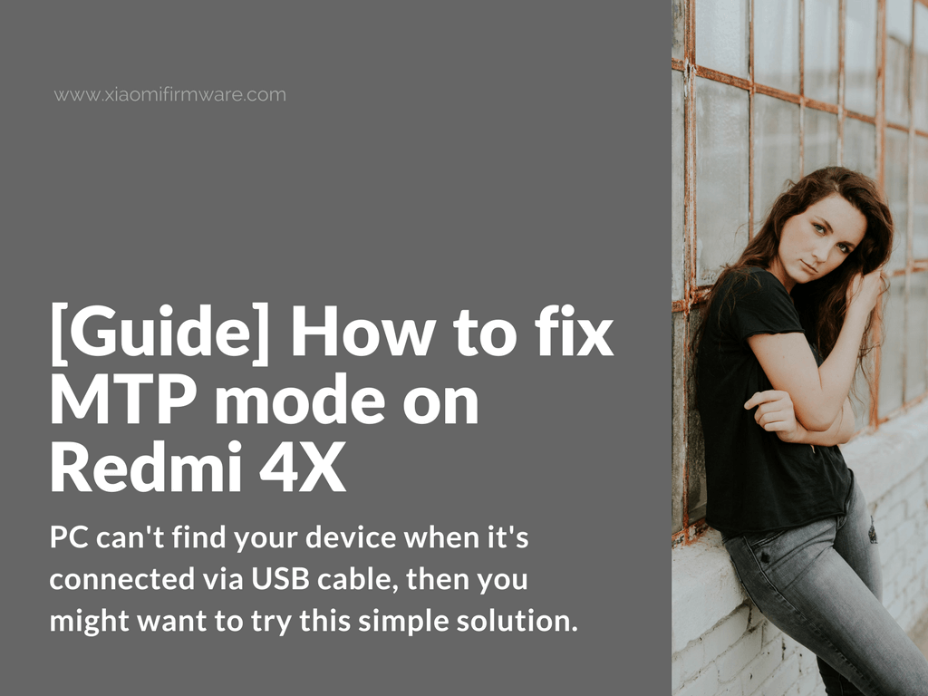 Solution for not working MTP Mode on Redmi 4X