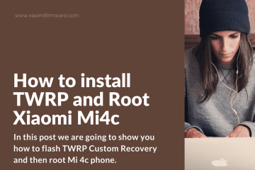 Install TWRP and root Xiaomi Mi 4c