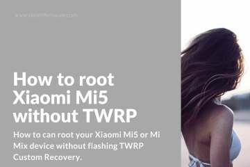 Root Mi 5 and Mi Mix without flashing TWRP