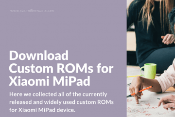 Download Latest Xiaomi Mi Pad Custom ROMs