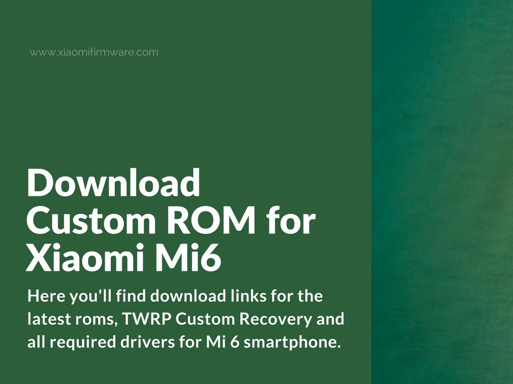 Latest Custom ROMs for Xiaomi Mi 6