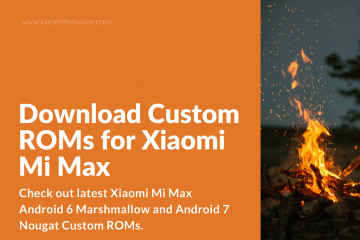 Latest Custom ROMs for Xiaomi Mi Max