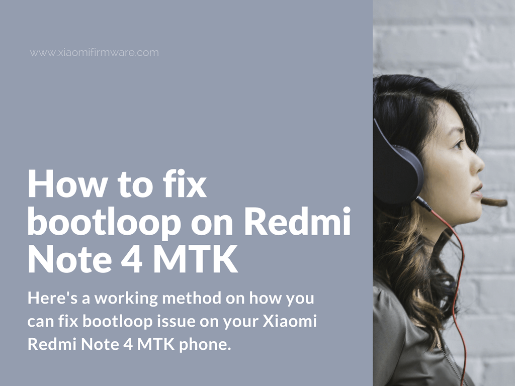 Tips To Extend Battery Life On Xiaomi Redmi Note 4: How To Fix Bootloop On Redmi Note 4 MTK