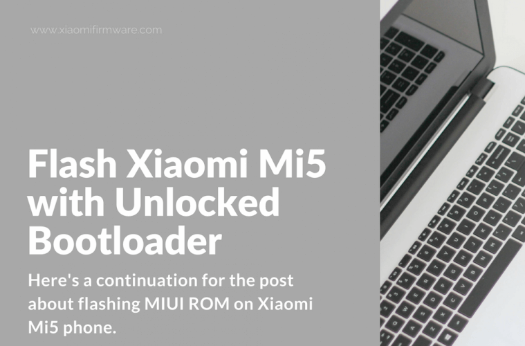 Flash unlocked Xiaomi Mi 5 with MiFlash Tool
