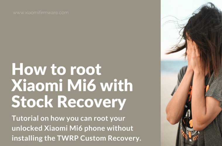 Root Xiaomi Mi 6 without TWRP Recovery