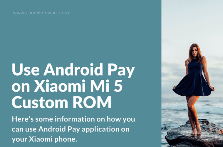 Android Pay on Xiaomi with Custom ROM