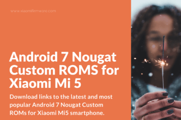 Download Xiaomi Mi5 Android 7.x Nougat Custom ROMS