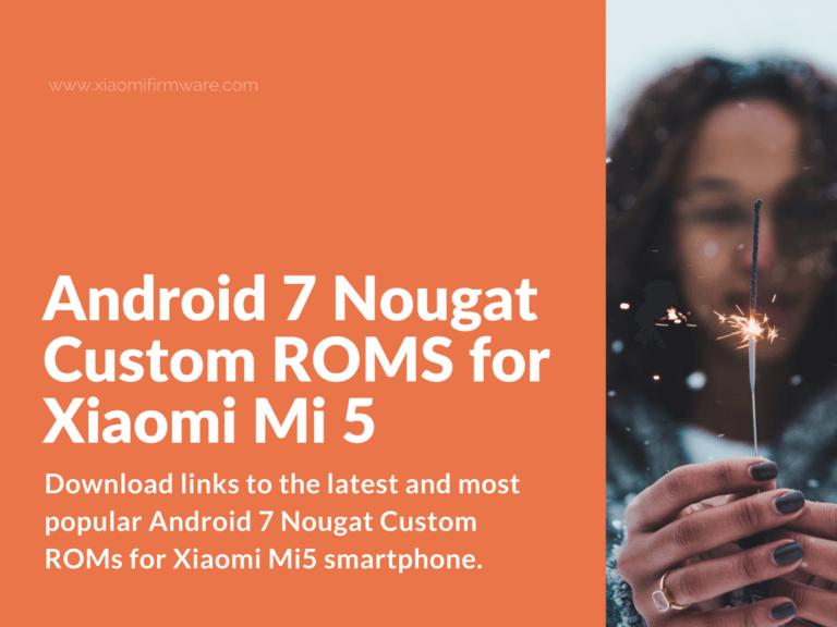 Download Xiaomi Mi5 Android 7.x Nougat Custom ROMS