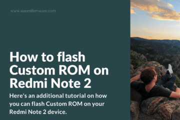 How to flash Custom ROM on Redmi Note 2