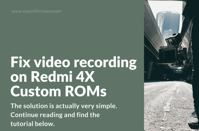 Solution for not working video recording on Redmi 4X Custom ROM