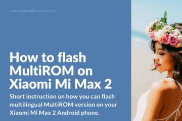 How to install MultiROM on Mi Max 2 Smartphone