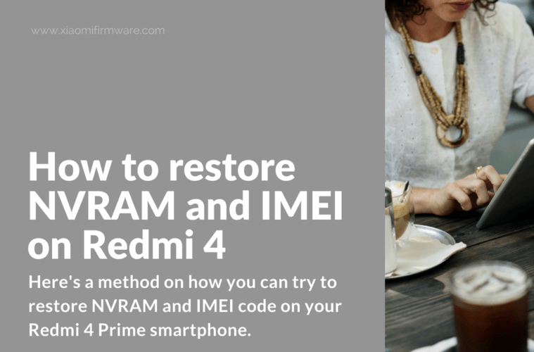 Guide] How to restore NVRAM and IMEI on Redmi 4 - Xiaomi Firmware