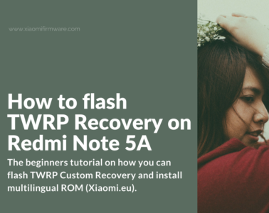 How to flash TWRP Recovery on Redmi Note 5A