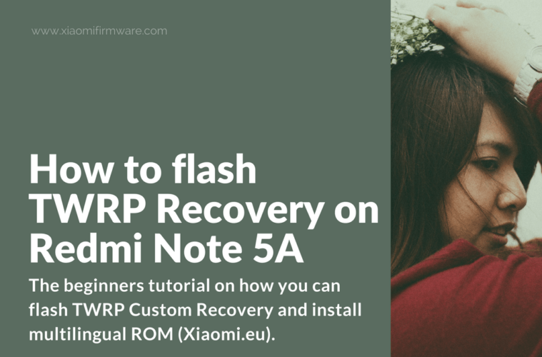 How to flash TWRP Recovery on Redmi Note 5A - Xiaomi Firmware