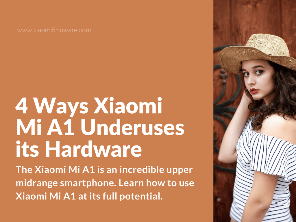 How to use Xiaomi Mi A1 at its full potential