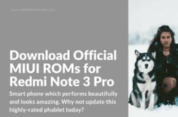 Latest MIUI ROMs for Xiaomi Redmi Note 3 Pro (Kenzo)