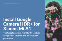 Install Google Camera HDR+ for Xiaomi Mi A1