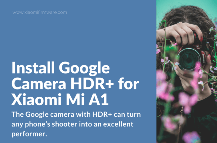 Install Google Camera HDR+ for Xiaomi Mi A1 - Xiaomi Firmware