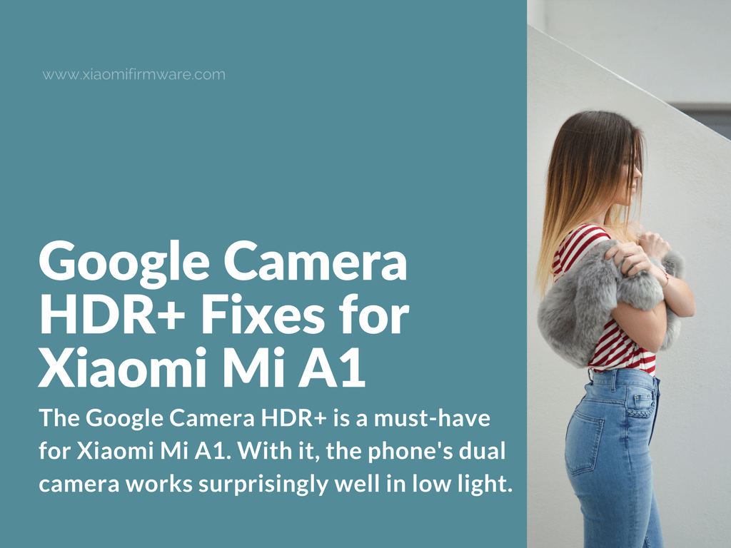 Google Camera Hdr Fixes For Xiaomi Mi A1 Xiaomi Firmware