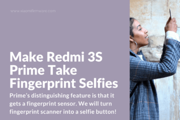 How to Make Redmi 3S Prime Take Fingerprint Selfies